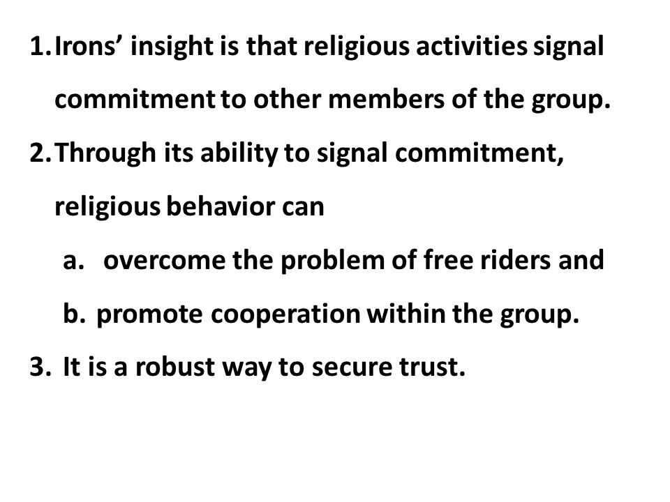 Irons' insight is that religious activities signal commitment to other members of the group.