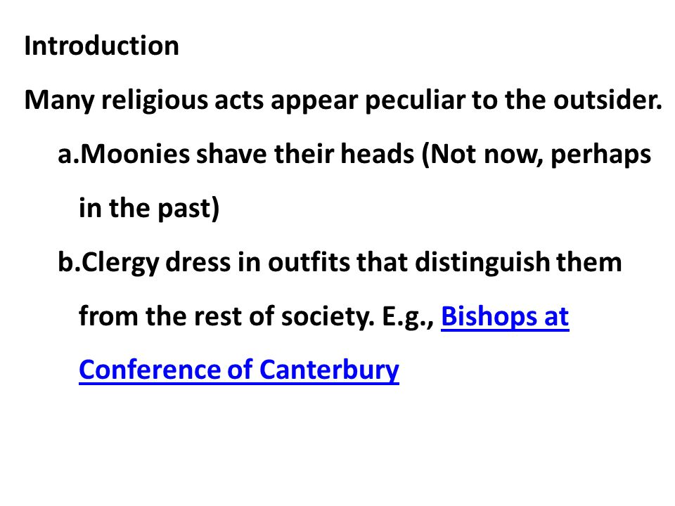 Introduction Many religious acts appear peculiar to the outsider. Moonies shave their heads (Not now, perhaps in the past)