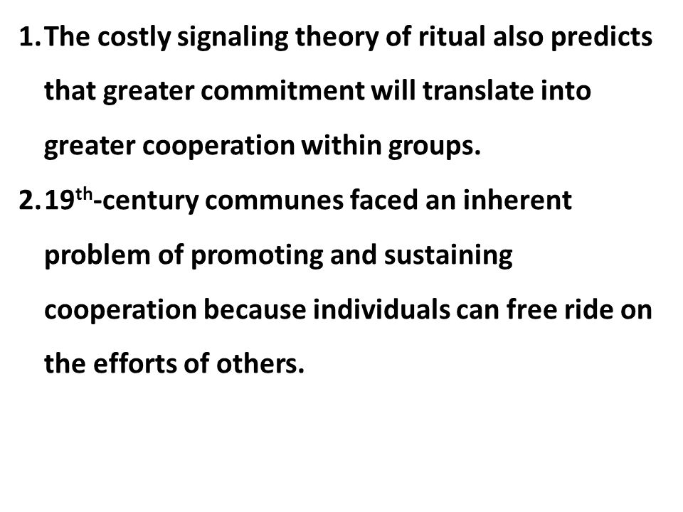 The costly signaling theory of ritual also predicts that greater commitment will translate into greater cooperation within groups.