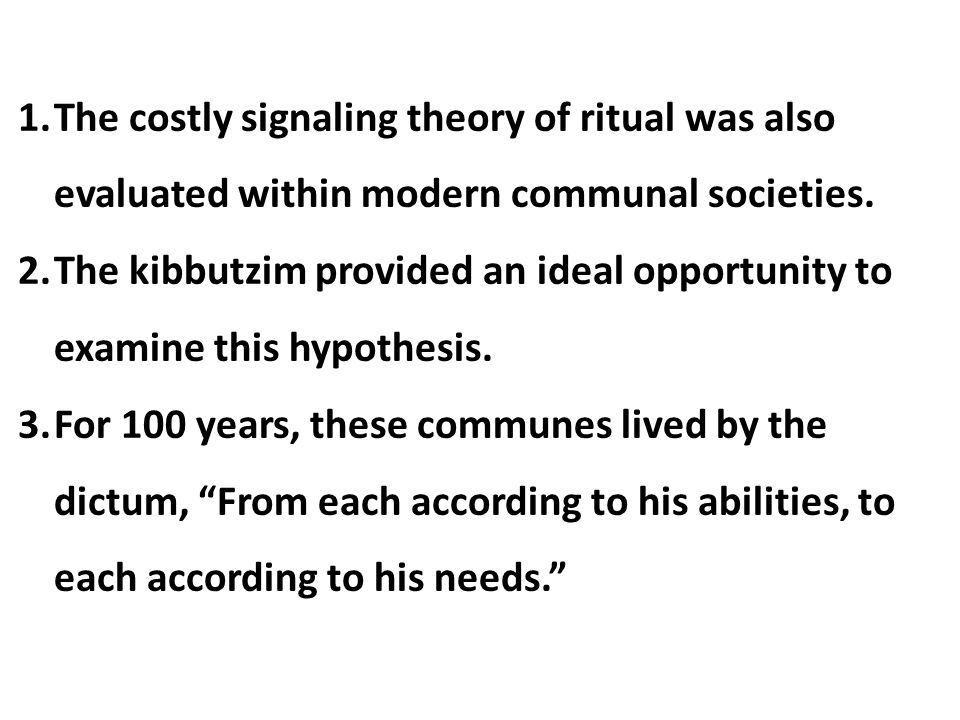 The costly signaling theory of ritual was also evaluated within modern communal societies.