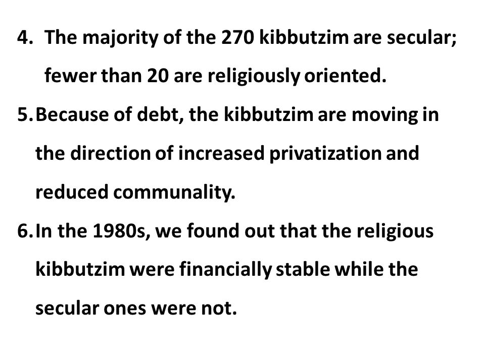 The majority of the 270 kibbutzim are secular; fewer than 20 are religiously oriented.