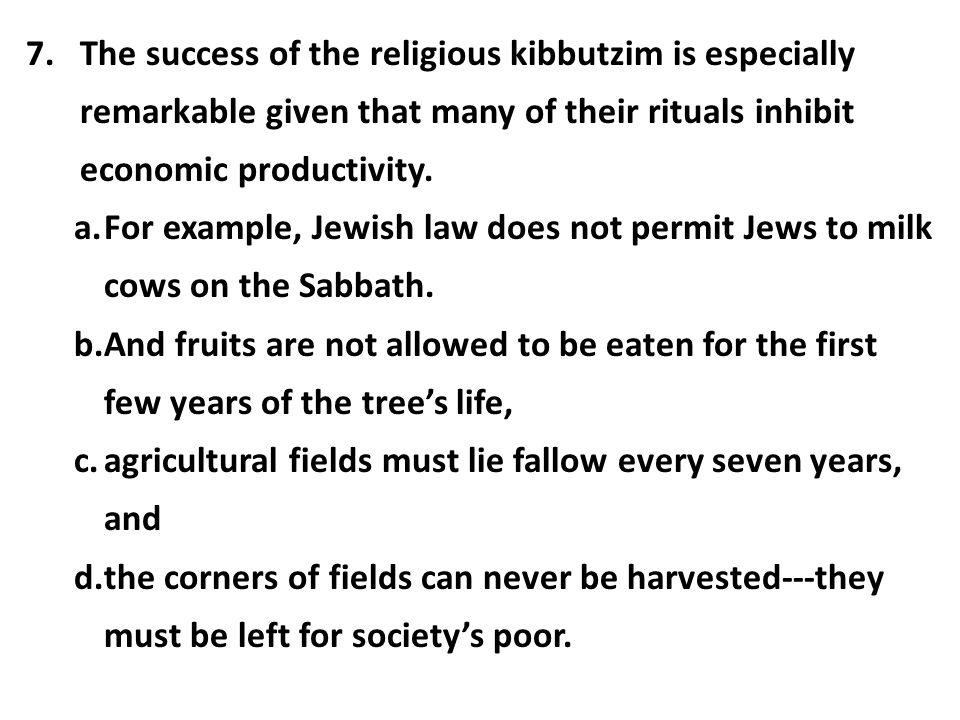 The success of the religious kibbutzim is especially remarkable given that many of their rituals inhibit economic productivity.