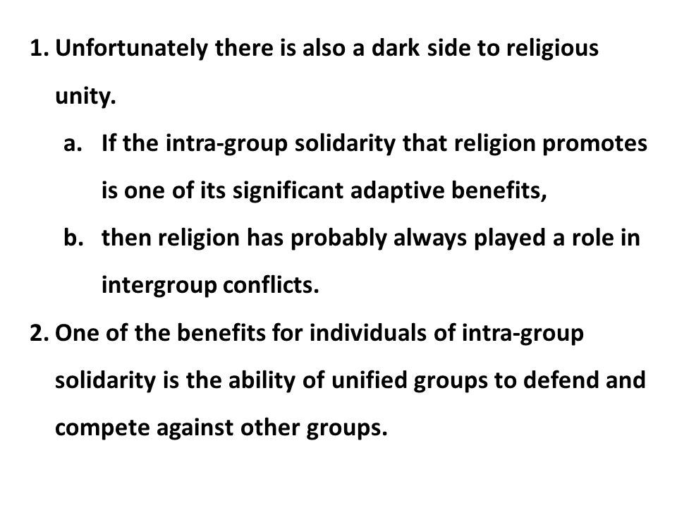 Unfortunately there is also a dark side to religious unity.