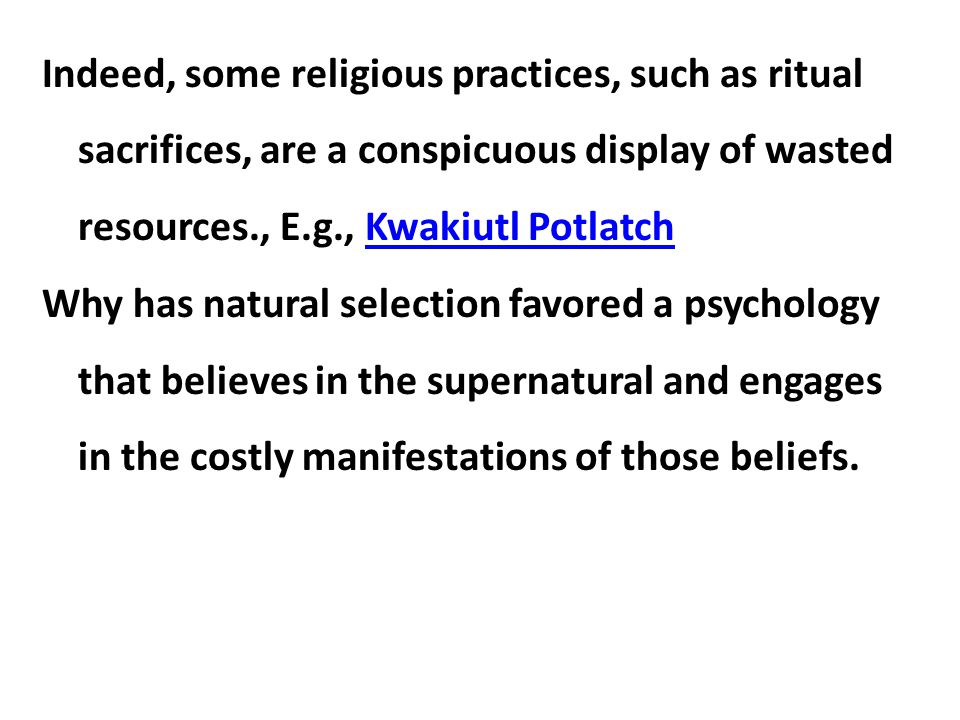 Indeed, some religious practices, such as ritual sacrifices, are a conspicuous display of wasted resources., E.g., Kwakiutl Potlatch