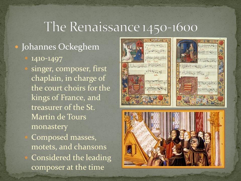 The Renaissance 1450-1600 Johannes Ockeghem 1410-1497