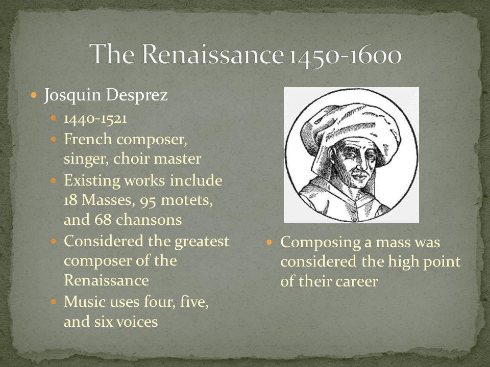 The Renaissance 1450-1600 Josquin Desprez 1440-1521