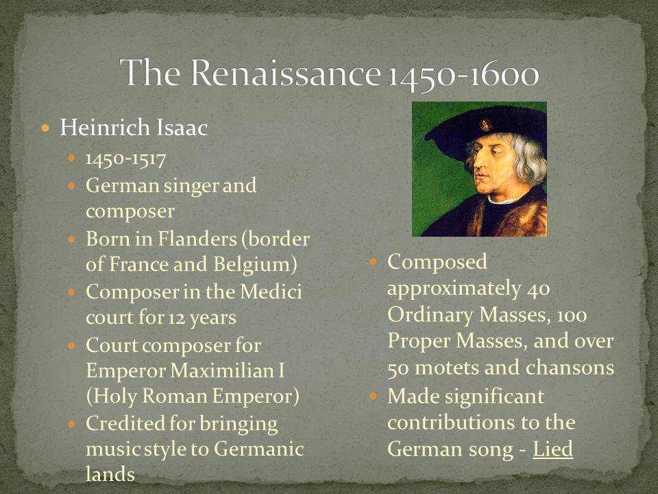 The Renaissance 1450-1600 Heinrich Isaac