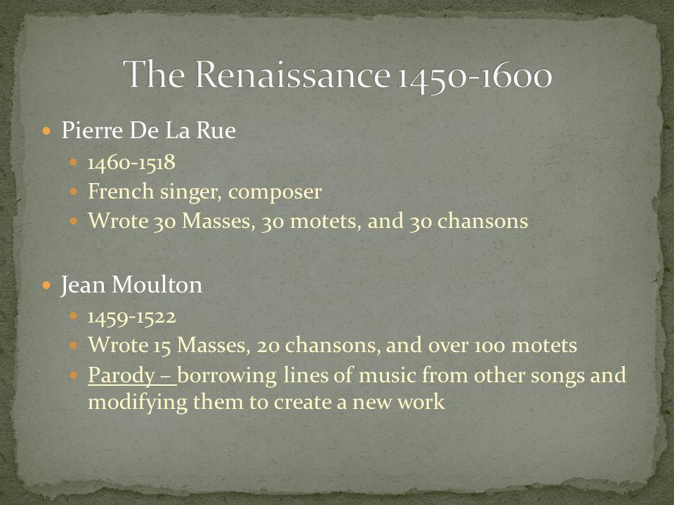 The Renaissance 1450-1600 Pierre De La Rue Jean Moulton 1460-1518