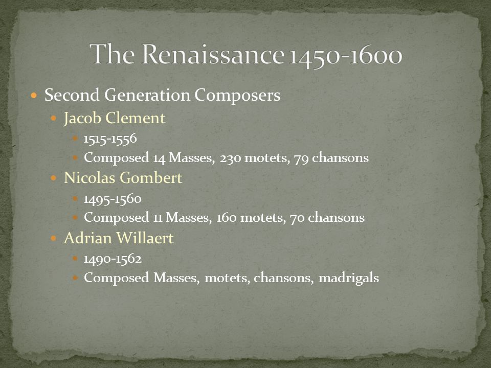 The Renaissance 1450-1600 Second Generation Composers Jacob Clement