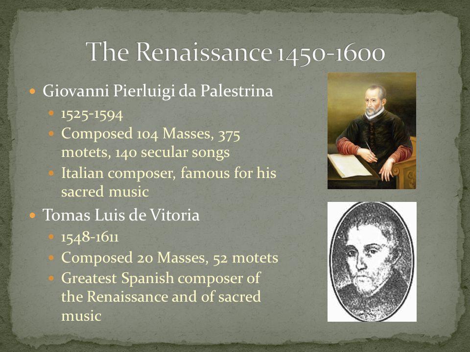 The Renaissance 1450-1600 Giovanni Pierluigi da Palestrina