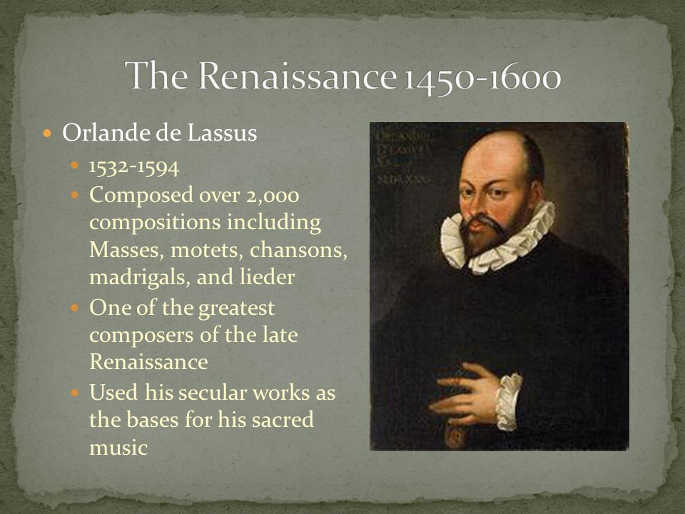 The Renaissance 1450-1600 Orlande de Lassus 1532-1594