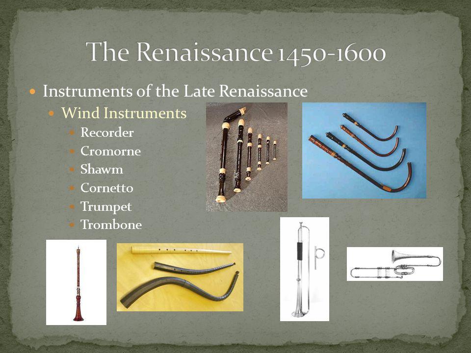 The Renaissance 1450-1600 Instruments of the Late Renaissance