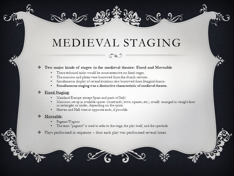 Medieval staging Two major kinds of stages in the medieval theatre: Fixed and Moveable.