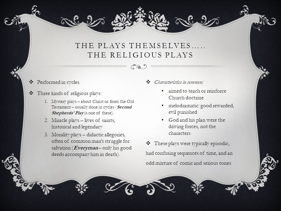 The plays themselves….. The religious plays