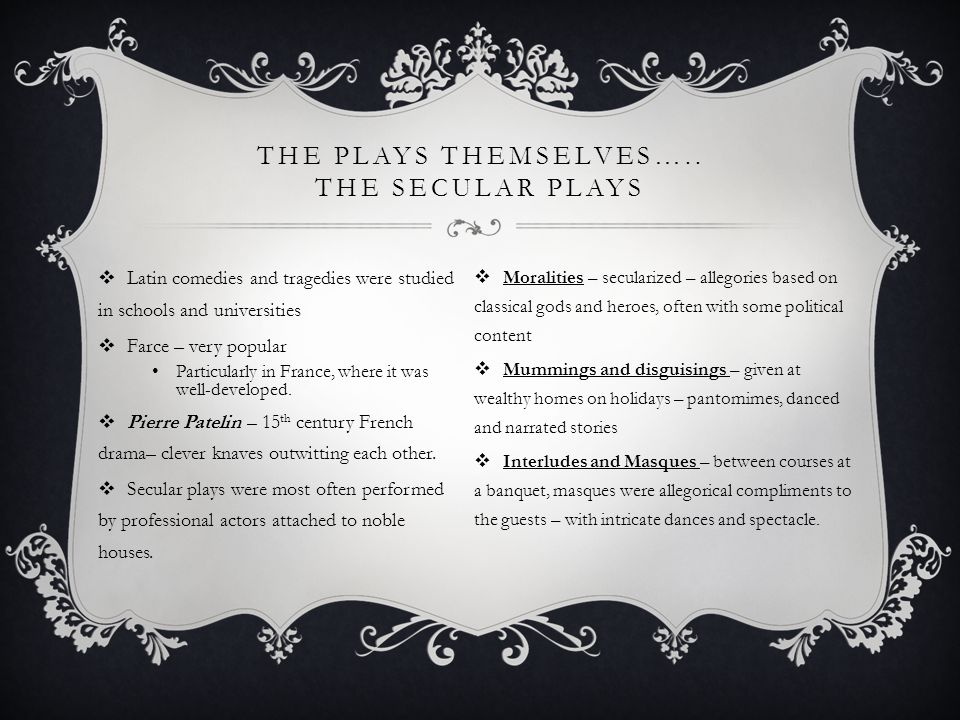 The plays themselves….. The secular plays