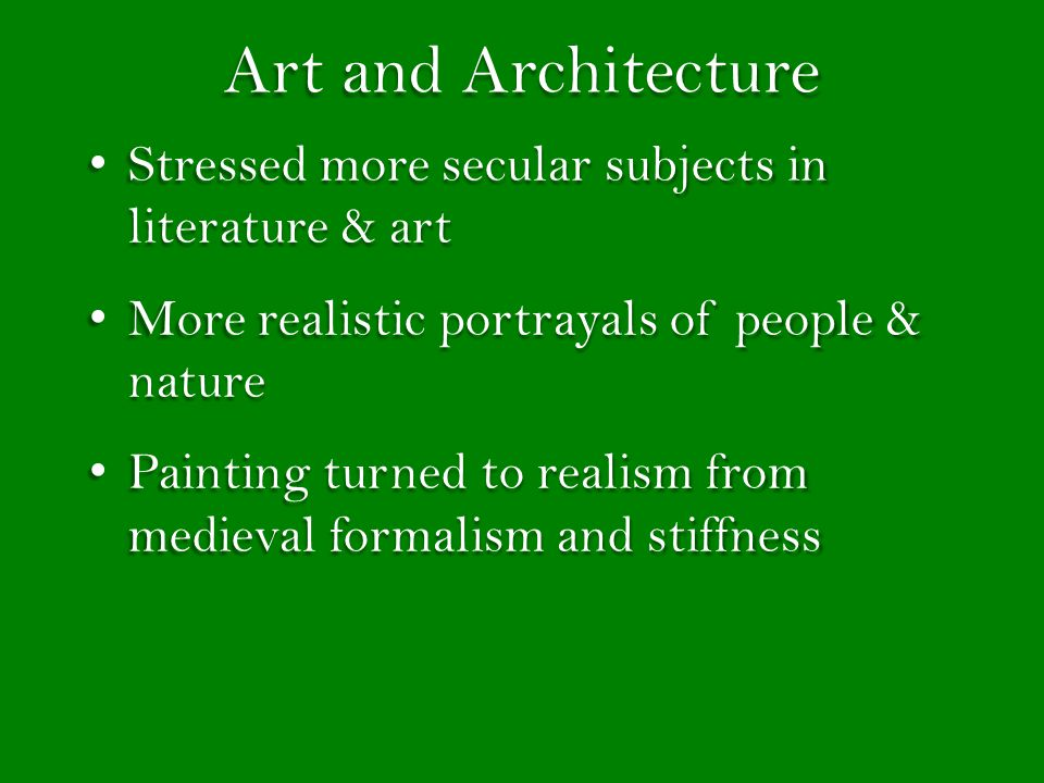 Art and Architecture Stressed more secular subjects in literature & art. More realistic portrayals of people & nature.