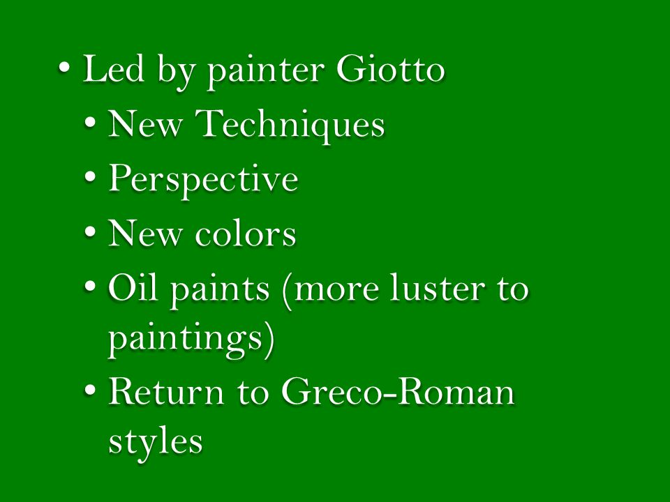 Led by painter Giotto New Techniques. Perspective. New colors. Oil paints (more luster to paintings)