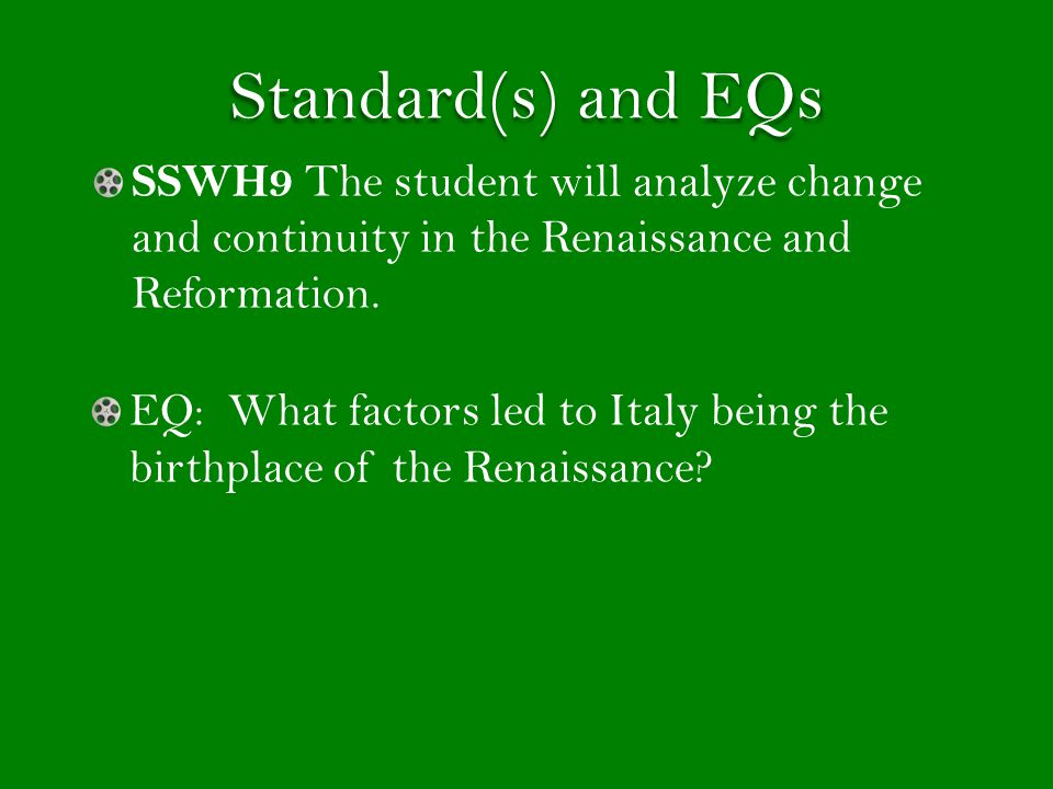 Standard(s) and EQs SSWH9 The student will analyze change and continuity in the Renaissance and Reformation.
