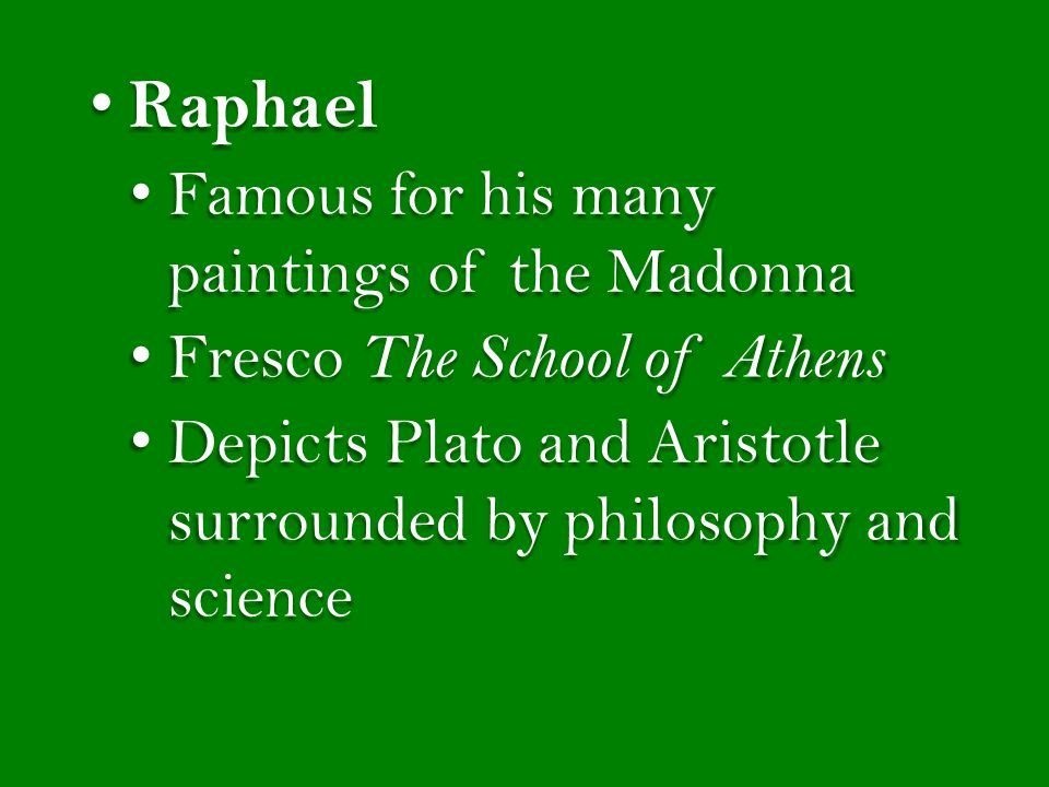 Raphael Famous for his many paintings of the Madonna