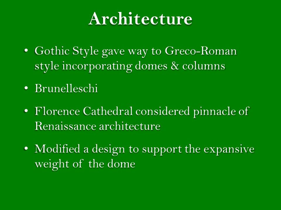 Architecture Gothic Style gave way to Greco-Roman style incorporating domes & columns. Brunelleschi.