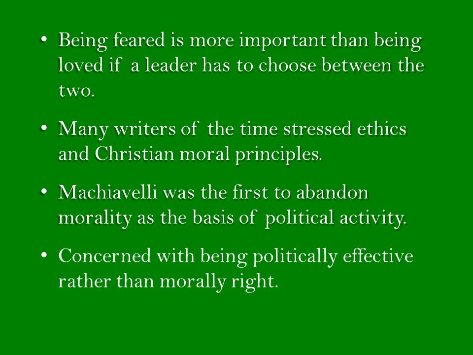 Being feared is more important than being loved if a leader has to choose between the two.