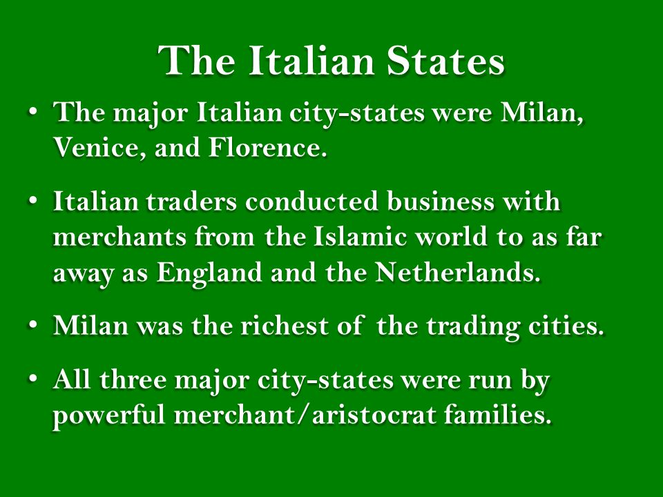 The Italian States The major Italian city-states were Milan, Venice, and Florence.