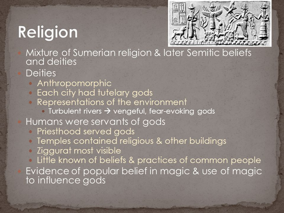 Religion Mixture of Sumerian religion & later Semitic beliefs and deities. Deities. Anthropomorphic.