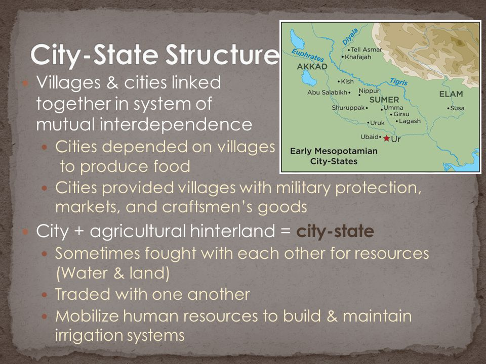 City-State Structure Villages & cities linked together in system of mutual interdependence. Cities depended on villages to produce food.