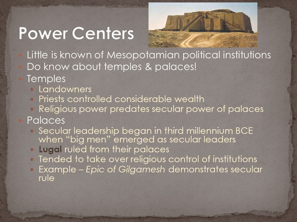 Power Centers Little is known of Mesopotamian political institutions