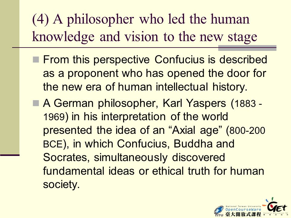 (4) A philosopher who led the human knowledge and vision to the new stage