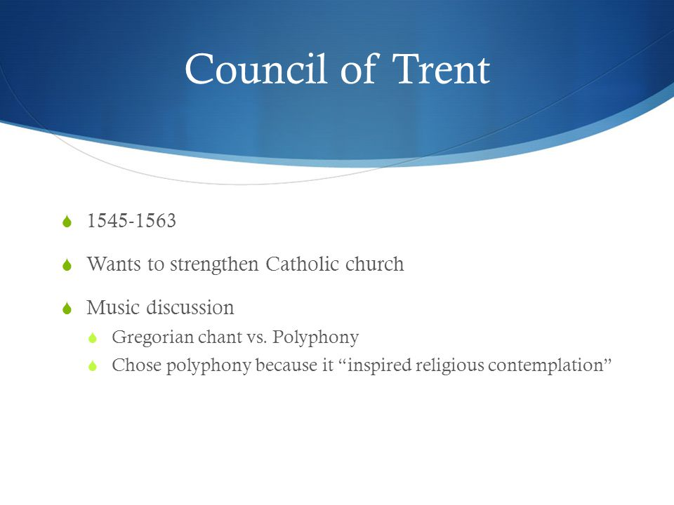 Council of Trent 1545-1563 Wants to strengthen Catholic church