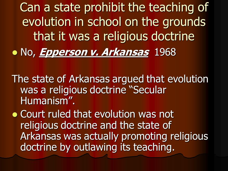 Can a state prohibit the teaching of evolution in school on the grounds that it was a religious doctrine