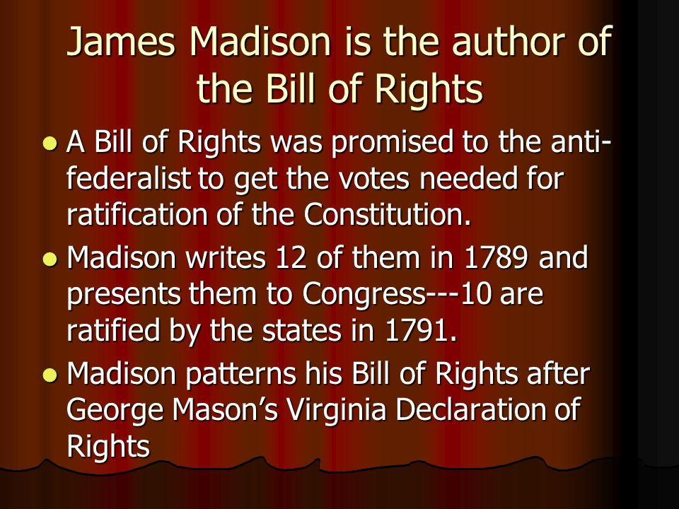 James Madison is the author of the Bill of Rights