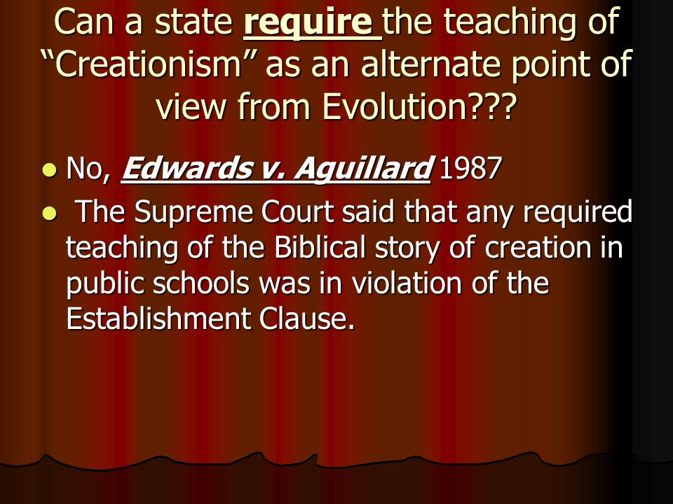 Can a state require the teaching of Creationism as an alternate point of view from Evolution