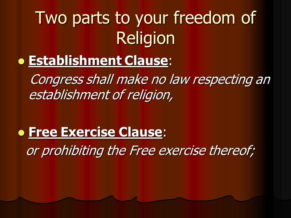 Two parts to your freedom of Religion