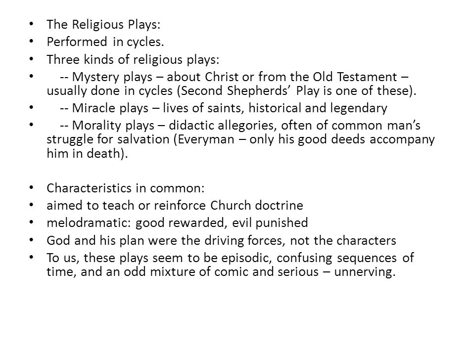 The Religious Plays: Performed in cycles. Three kinds of religious plays: