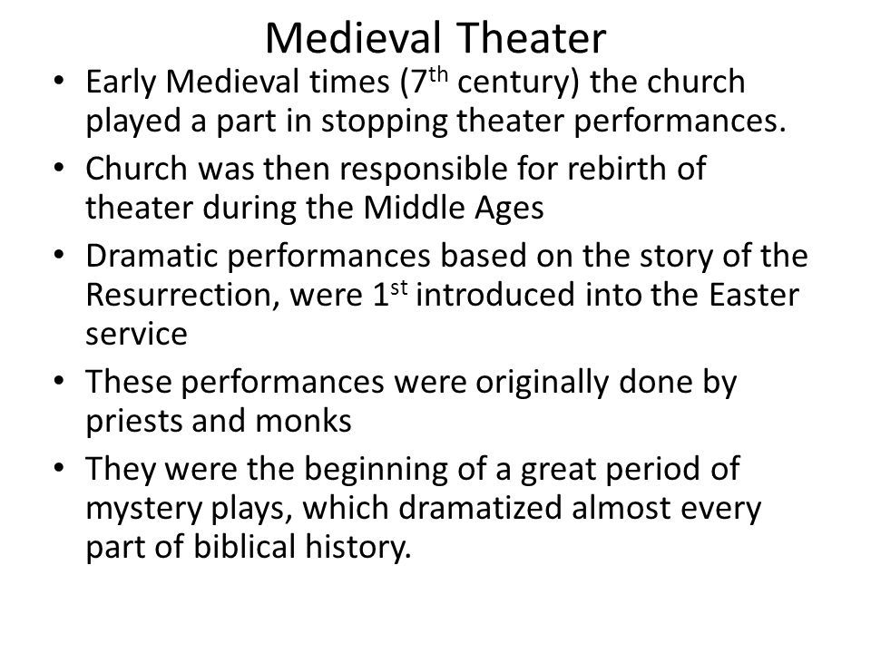Medieval Theater Early Medieval times (7th century) the church played a part in stopping theater performances.