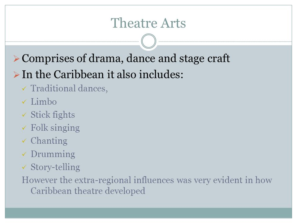Theatre Arts Comprises of drama, dance and stage craft