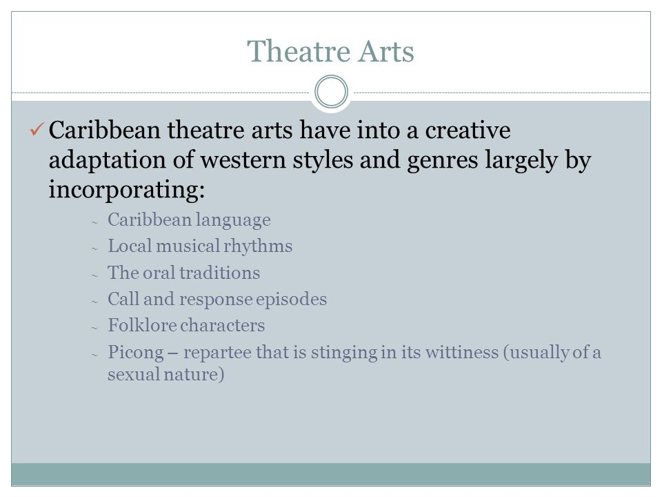 Theatre Arts Caribbean theatre arts have into a creative adaptation of western styles and genres largely by incorporating: