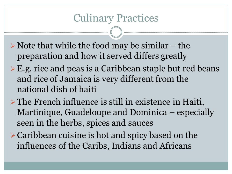 Culinary Practices Note that while the food may be similar – the preparation and how it served differs greatly.