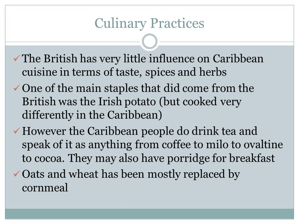 Culinary Practices The British has very little influence on Caribbean cuisine in terms of taste, spices and herbs.