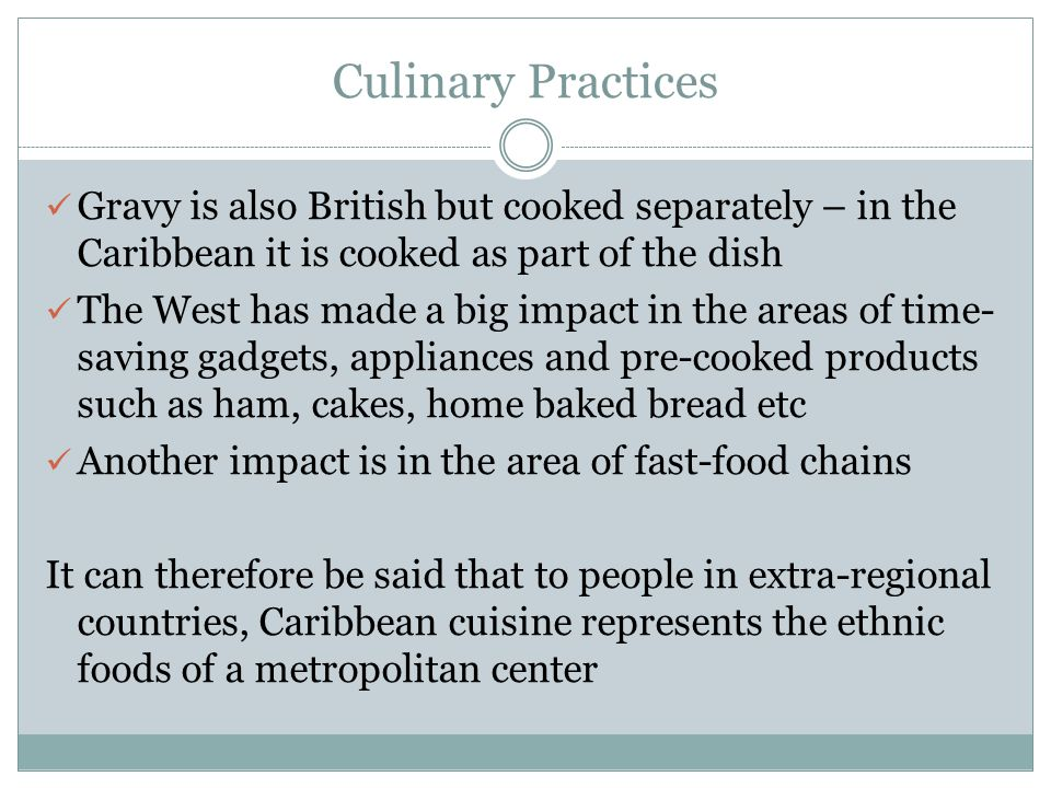 Culinary Practices Gravy is also British but cooked separately – in the Caribbean it is cooked as part of the dish.