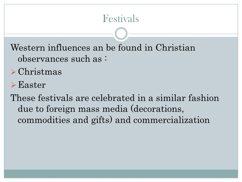 Festivals Western influences an be found in Christian observances such as : Christmas. Easter.