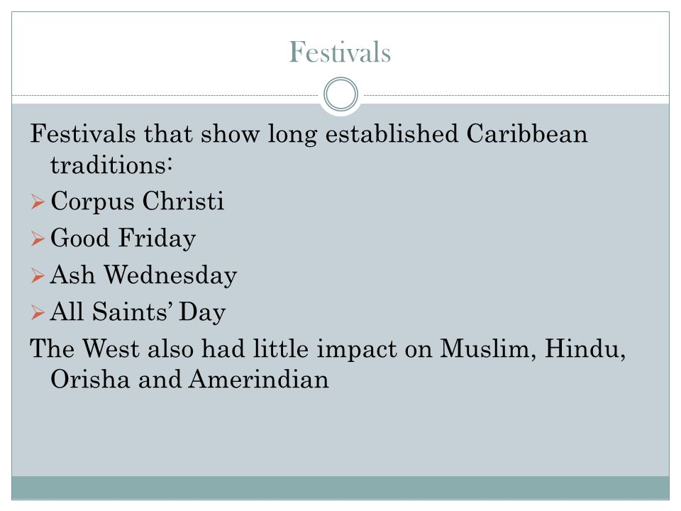 Festivals Festivals that show long established Caribbean traditions: