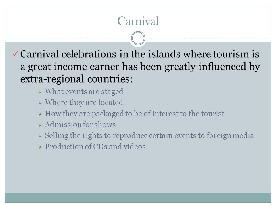 Carnival Carnival celebrations in the islands where tourism is a great income earner has been greatly influenced by extra-regional countries: