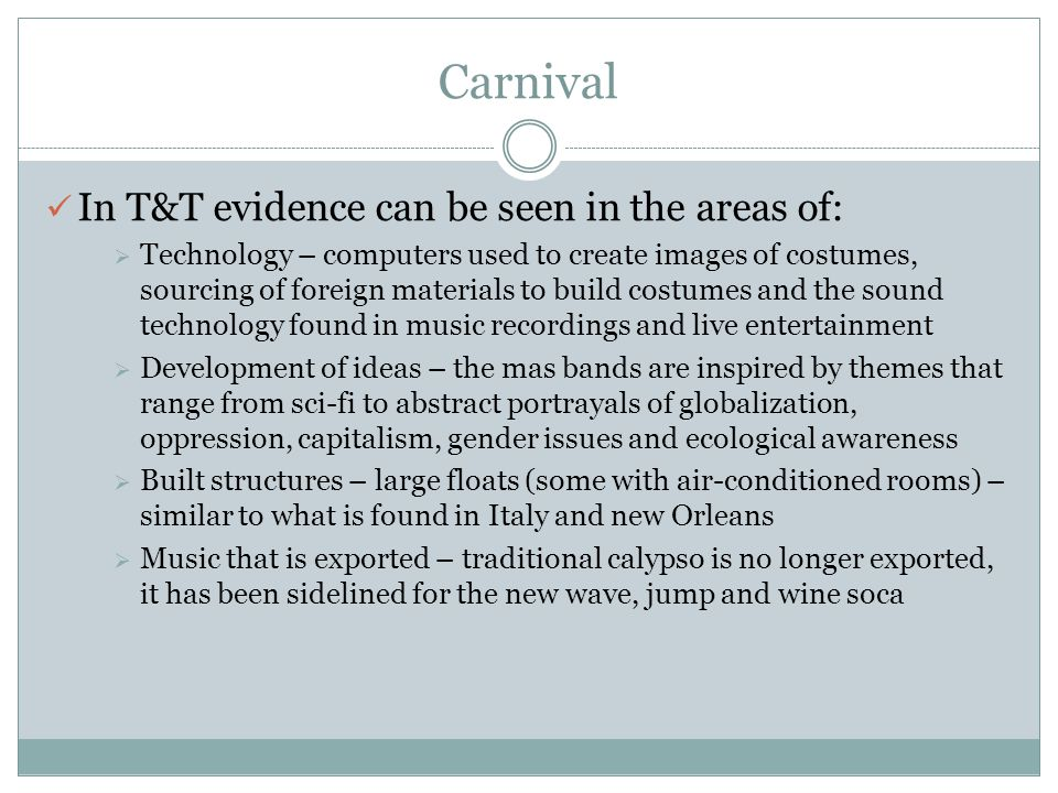 Carnival In T&T evidence can be seen in the areas of: