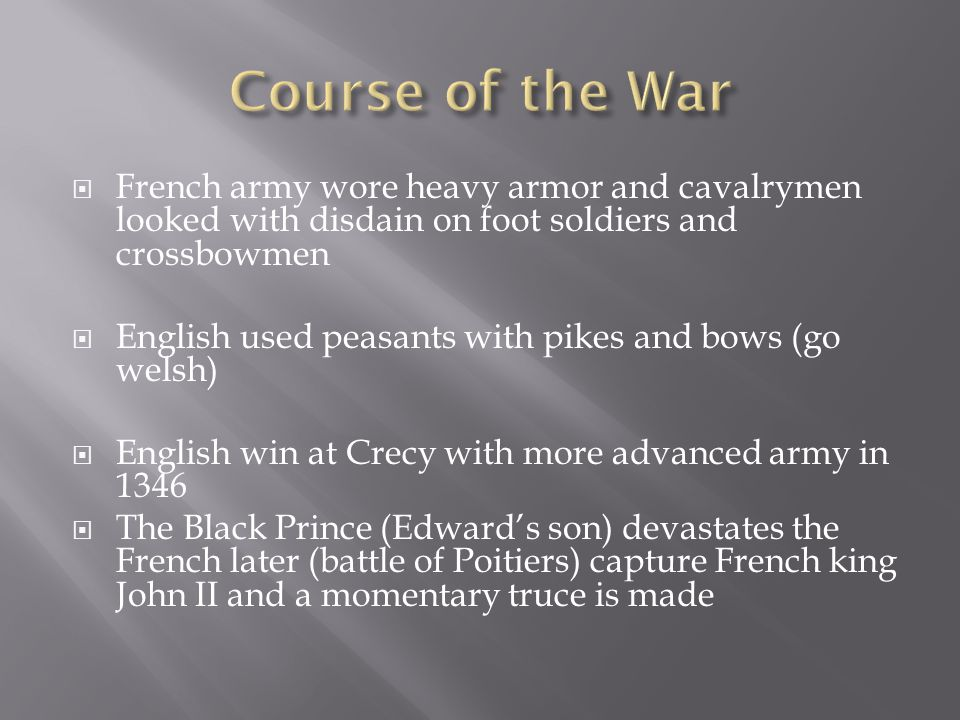 Course of the War French army wore heavy armor and cavalrymen looked with disdain on foot soldiers and crossbowmen.