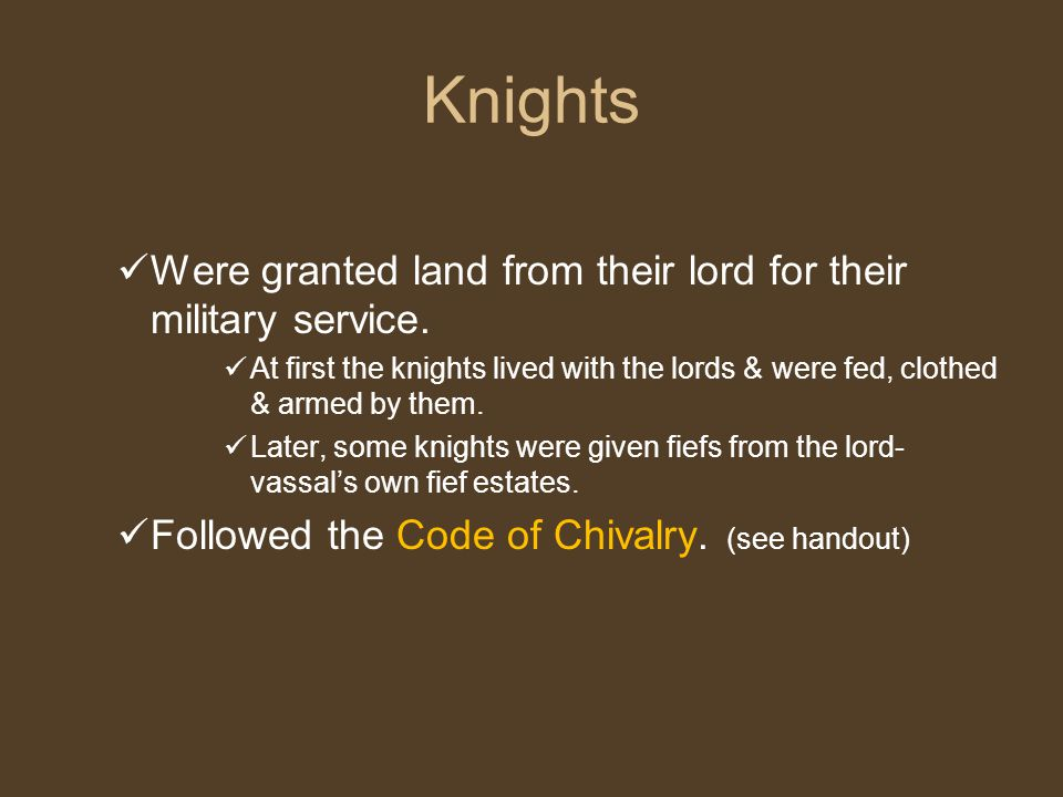 Knights Were granted land from their lord for their military service.