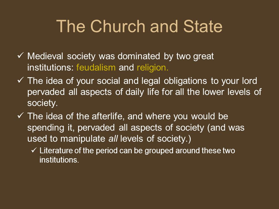 The Church and State Medieval society was dominated by two great institutions: feudalism and religion.