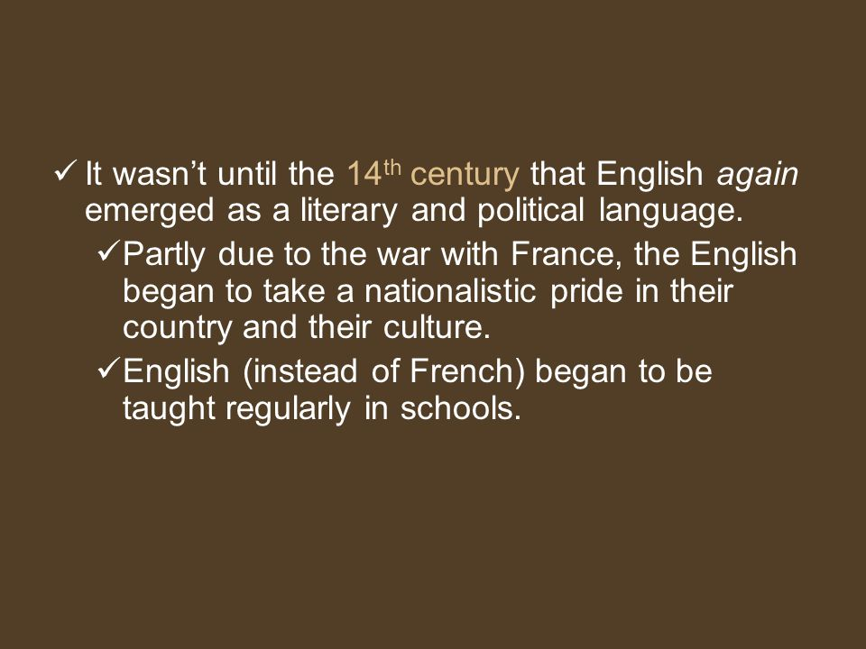 It wasn't until the 14th century that English again emerged as a literary and political language.